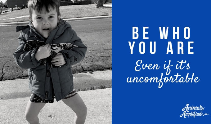 Be Who You Are, Even If It's Uncomfortable